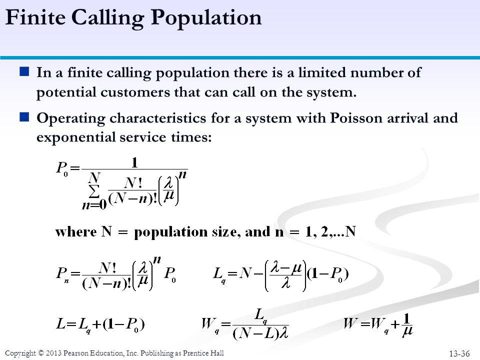13-36 Copyright © 2013 Pearson Education, Inc. Publishing as Prentice Hall In a finite calling population there is a limited number of potential custo
