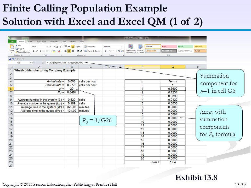 13-39 Copyright © 2013 Pearson Education, Inc. Publishing as Prentice Hall Exhibit 13.8 Finite Calling Population Example Solution with Excel and Exce