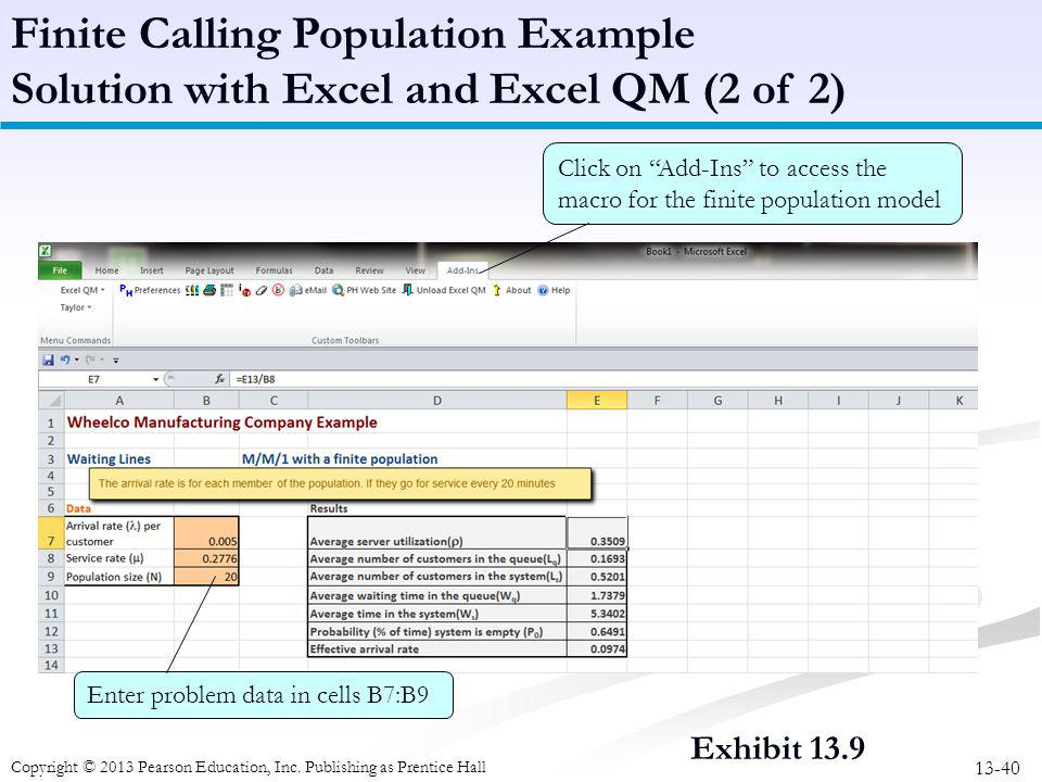 13-40 Copyright © 2013 Pearson Education, Inc. Publishing as Prentice Hall Exhibit 13.9 Finite Calling Population Example Solution with Excel and Exce