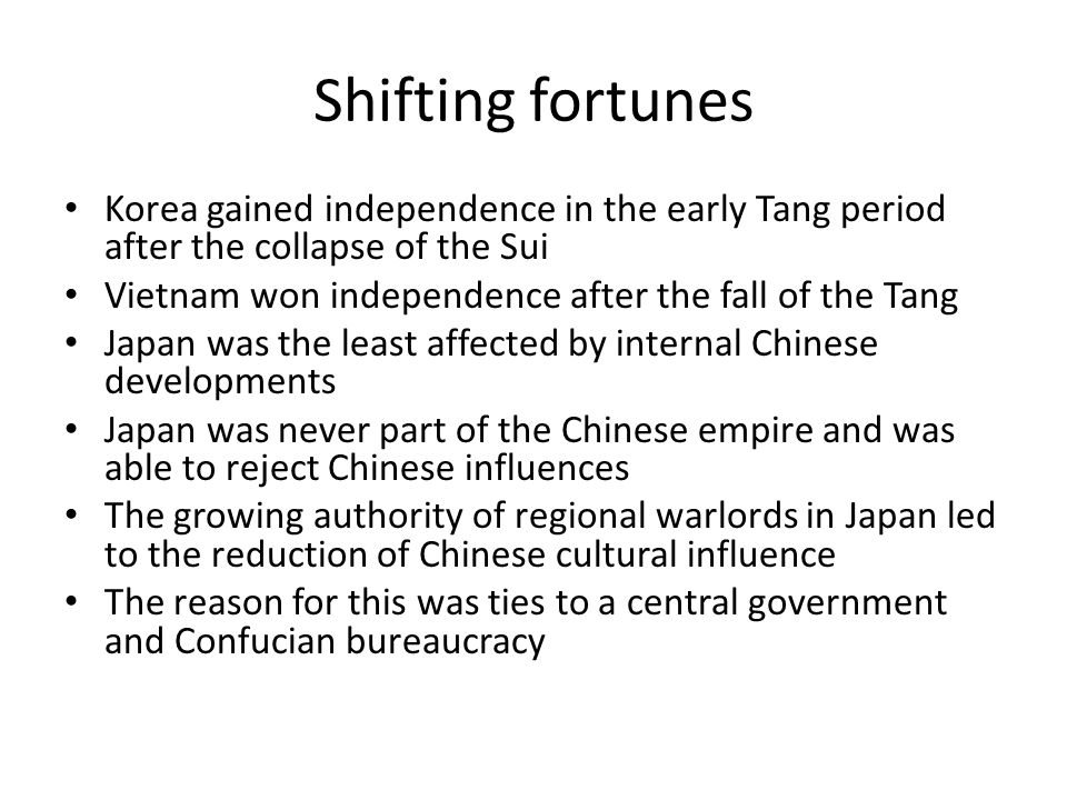 Shifting fortunes Korea gained independence in the early Tang period after the collapse of the Sui Vietnam won independence after the fall of the Tang