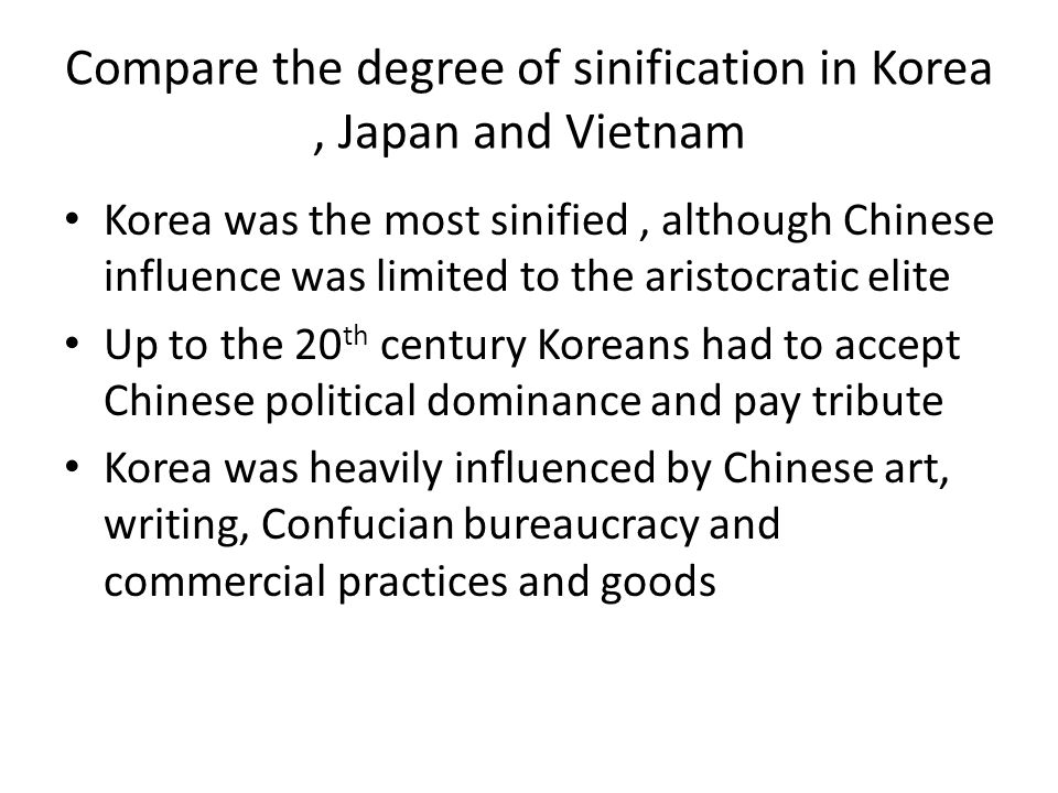 Sinification Continued Vietnam was in the middle Vietnam was under Chinese rule from Han times to the 10 th century A Confucian bureaucracy was established and was dominated by the aristocracy Chinese agriculture and military organization were followed The effect of Chinese culture separated the Vietnamese from the more indianized people of SE Asia After the 10 th century, Chinese influence declined