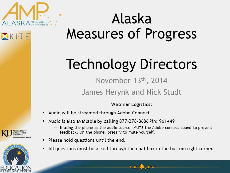 Alaska Measures of Progress Technology Directors November 13 th, 2014 James Herynk and Nick Studt Webinar Logistics: Audio will be streamed through Adobe Connect.