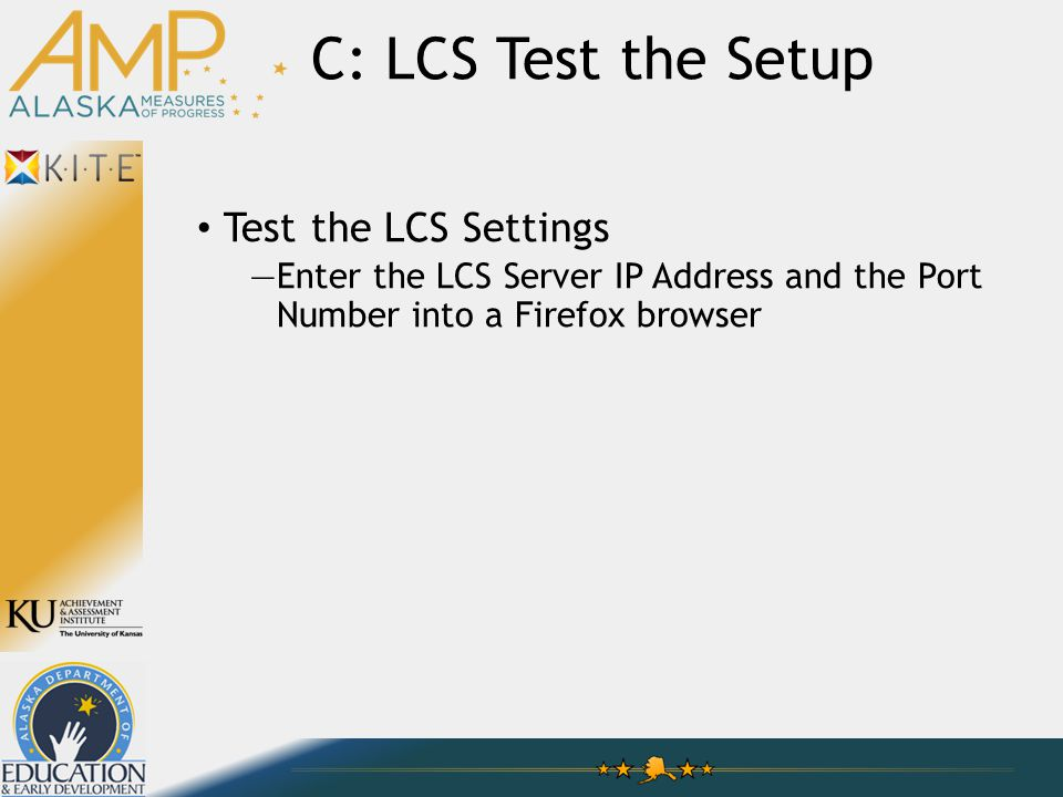 Test the LCS Settings —Enter the LCS Server IP Address and the Port Number into a Firefox browser C: LCS Test the Setup