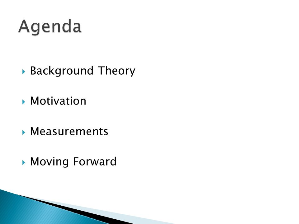  Background Theory  Motivation  Measurements  Moving Forward
