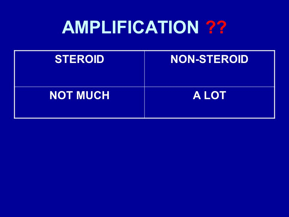 AMPLIFICATION ?? STEROIDNON-STEROID NOT MUCHA LOT