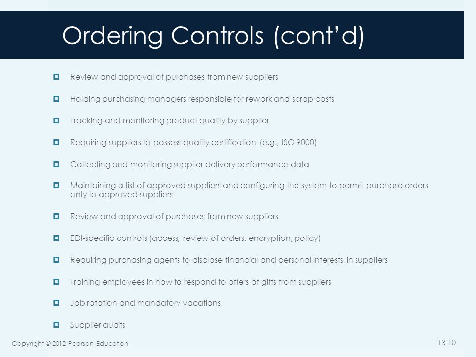 Ordering Controls (cont'd)  Review and approval of purchases from new suppliers  Holding purchasing managers responsible for rework and scrap costs