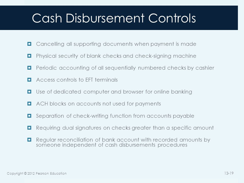 Cash Disbursement Controls  Cancelling all supporting documents when payment is made  Physical security of blank checks and check-signing machine 