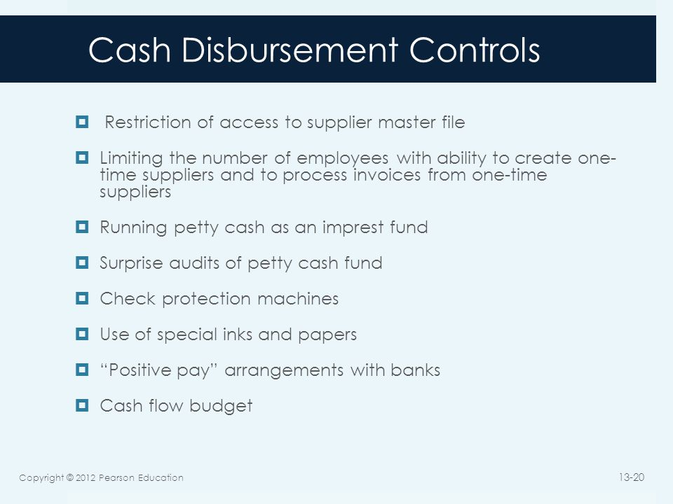 Cash Disbursement Controls  Restriction of access to supplier master file  Limiting the number of employees with ability to create one- time supplie