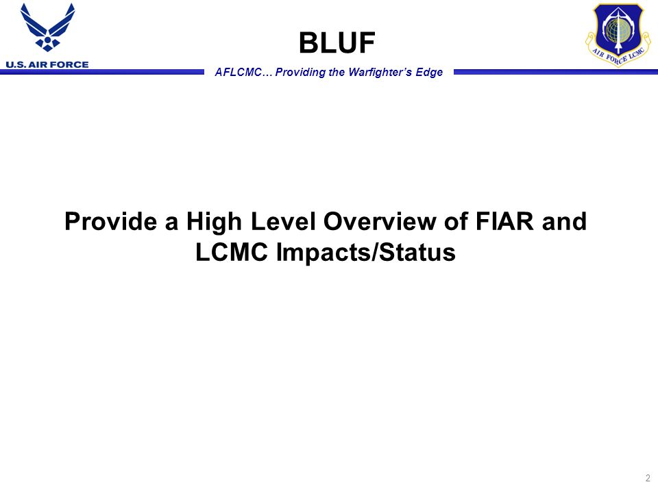 AFLCMC… Providing the Warfighter's Edge Provide a High Level Overview of FIAR and LCMC Impacts/Status BLUF 2
