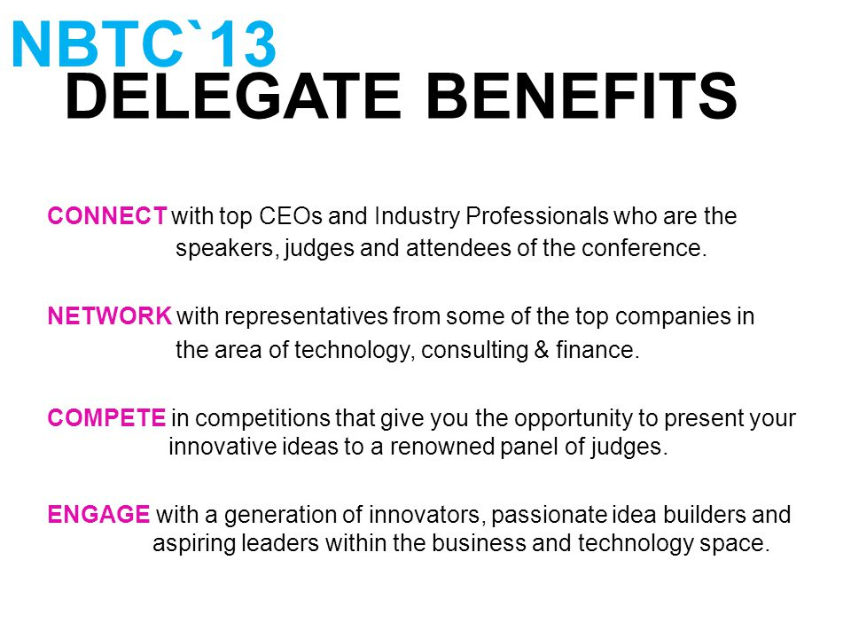 DELEGATE BENEFITS NBTC`13 CONNECT with top CEOs and Industry Professionals who are the speakers, judges and attendees of the conference.