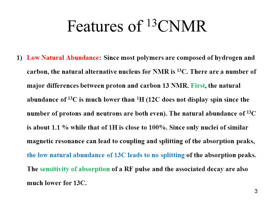 Features of 13 CNMR 2) Large Chemical Shifts: The range of proton absorptions are on the order of 10ppm relative to TMS.