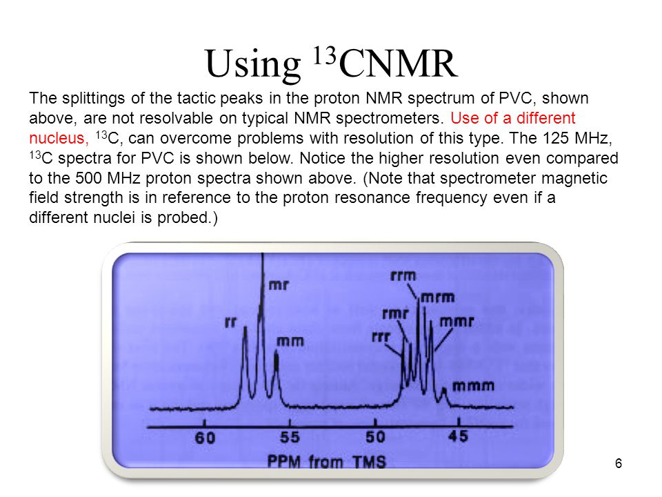 Using 13 CNMR The splittings of the tactic peaks in the proton NMR spectrum of PVC, shown above, are not resolvable on typical NMR spectrometers.