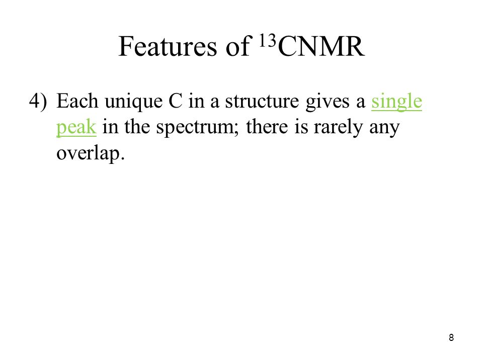 Features of 13 CNMR 4)Each unique C in a structure gives a single peak in the spectrum; there is rarely any overlap.