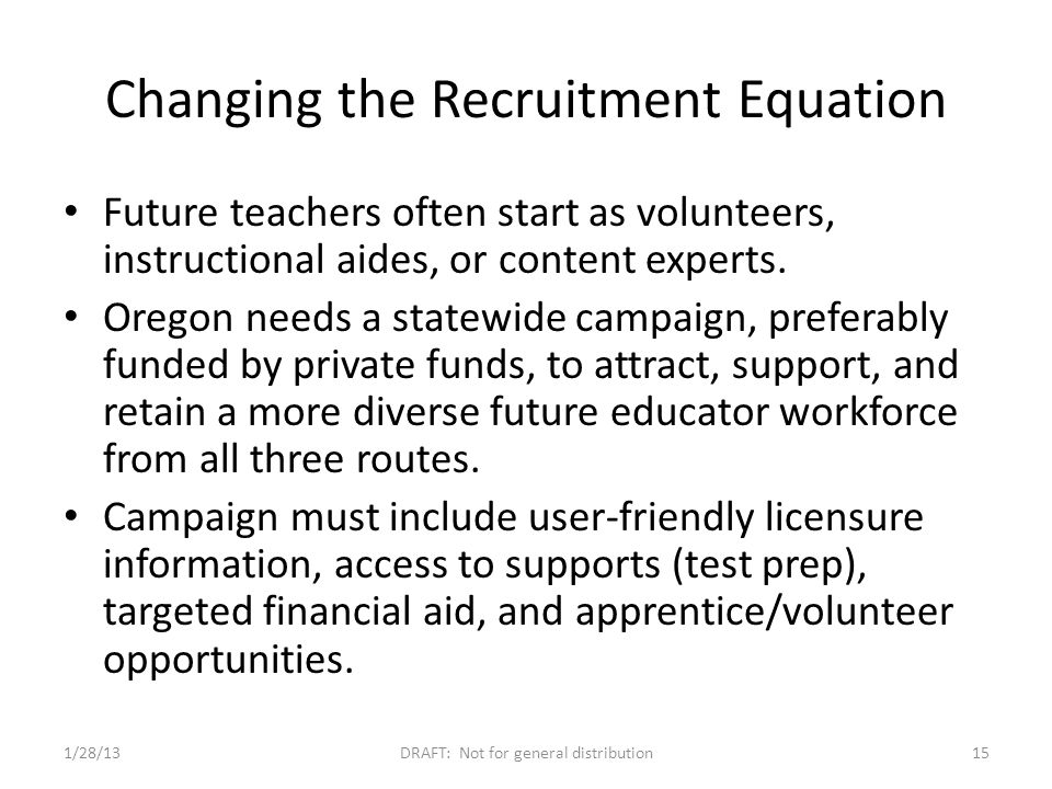 Changing the Recruitment Equation Future teachers often start as volunteers, instructional aides, or content experts.