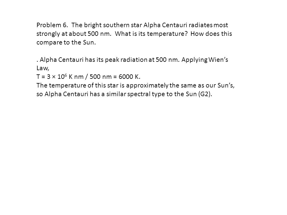 Problem 7.Arcturus is about ½ as hot as the sun but is about 100 times more luminous.