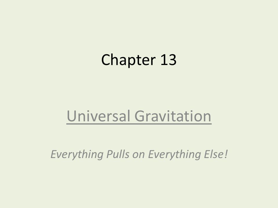 Chapter 13 Universal Gravitation Everything Pulls on Everything Else!