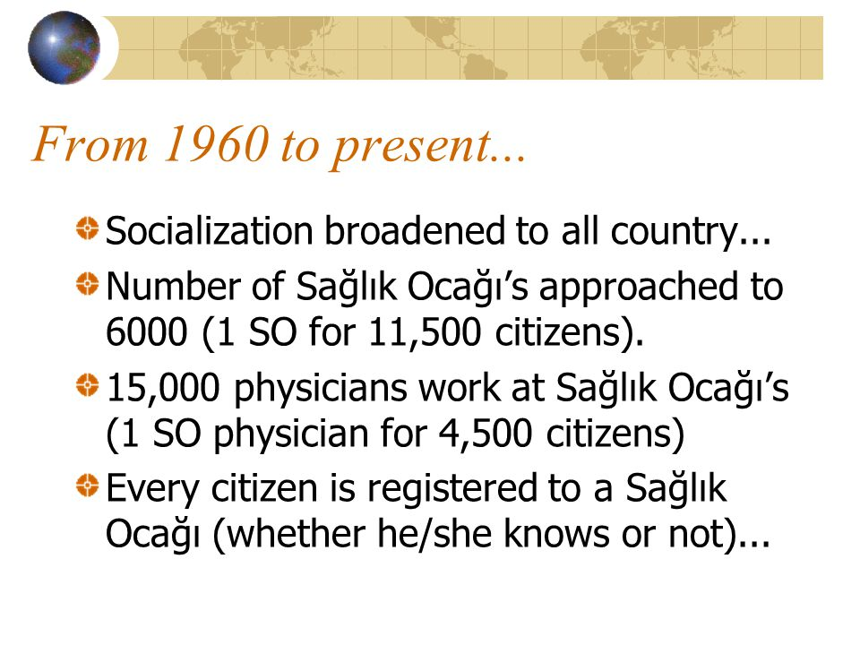 From 1960 to present... Socialization broadened to all country...
