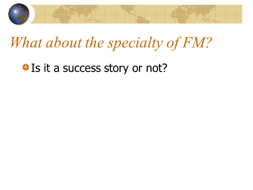 What about the specialty of FM? Is it a success story or not?
