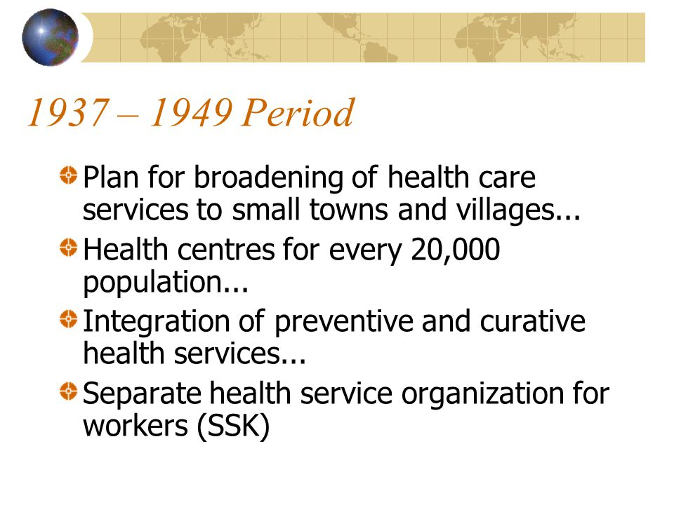 1937 – 1949 Period Plan for broadening of health care services to small towns and villages...