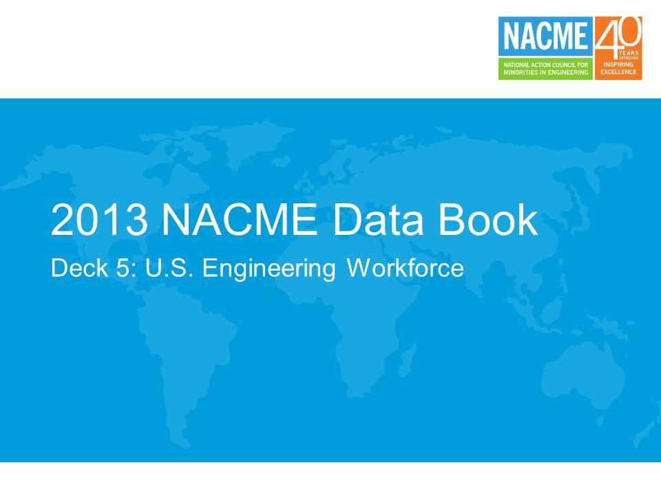 2013 NACME Data Book Deck 5: U.S. Engineering Workforce