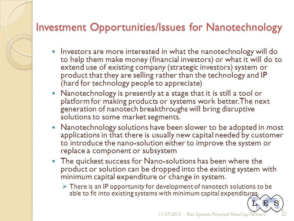 Investment Opportunities/Issues for Nanotechnology Investors are more interested in what the nanotechnology will do to help them make money (financial