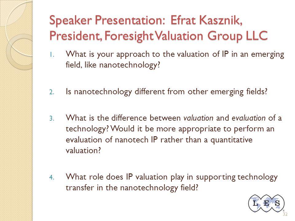 Speaker Presentation: Efrat Kasznik, President, Foresight Valuation Group LLC 32 1.