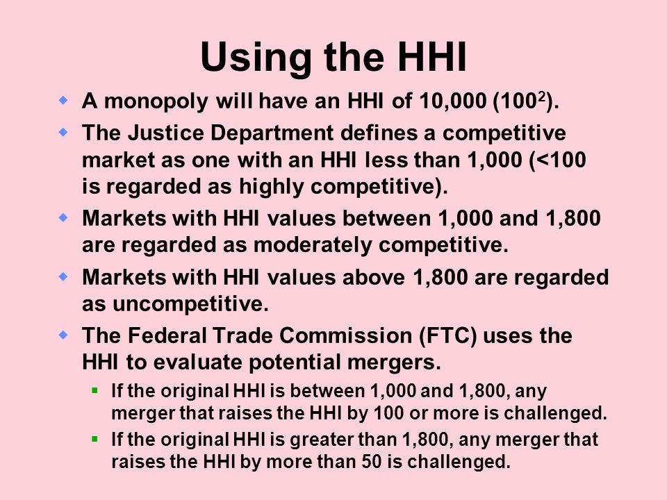 Using the HHI  A monopoly will have an HHI of 10,000 (100 2 ).