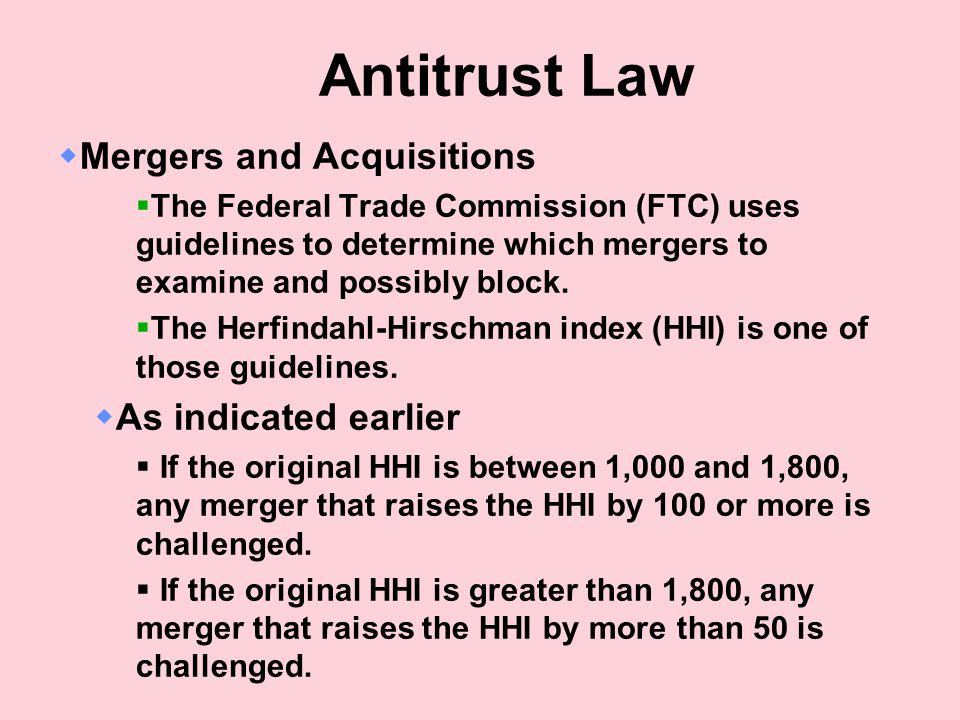 Antitrust Law  Mergers and Acquisitions  The Federal Trade Commission (FTC) uses guidelines to determine which mergers to examine and possibly block.