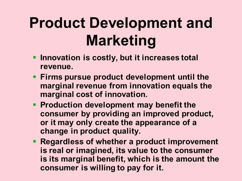 Product Development and Marketing  Innovation is costly, but it increases total revenue.