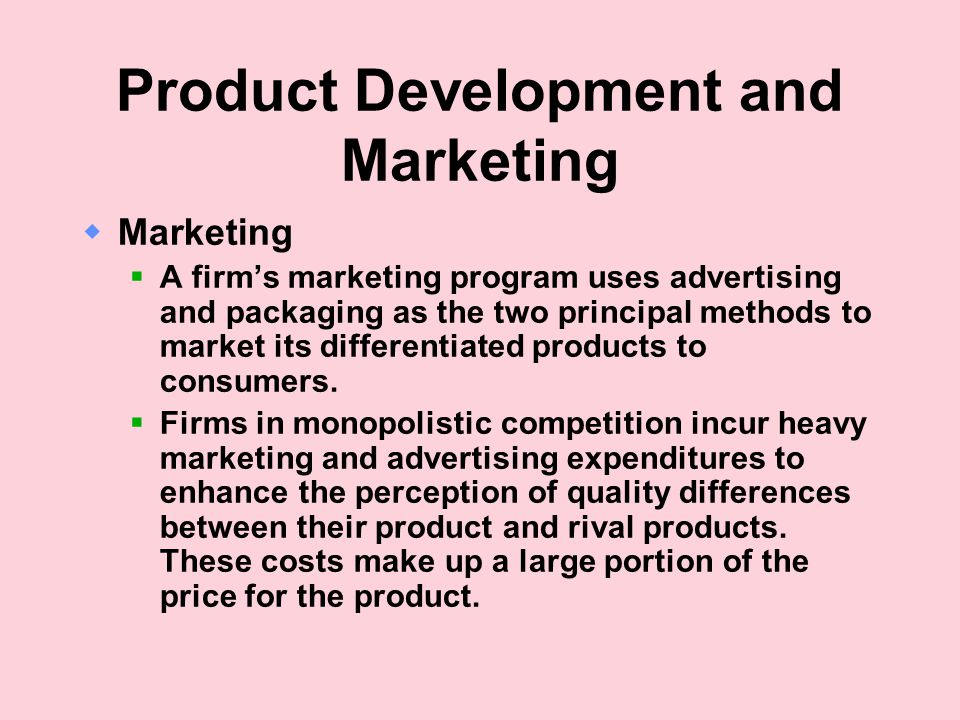 Product Development and Marketing  Marketing  A firm's marketing program uses advertising and packaging as the two principal methods to market its differentiated products to consumers.