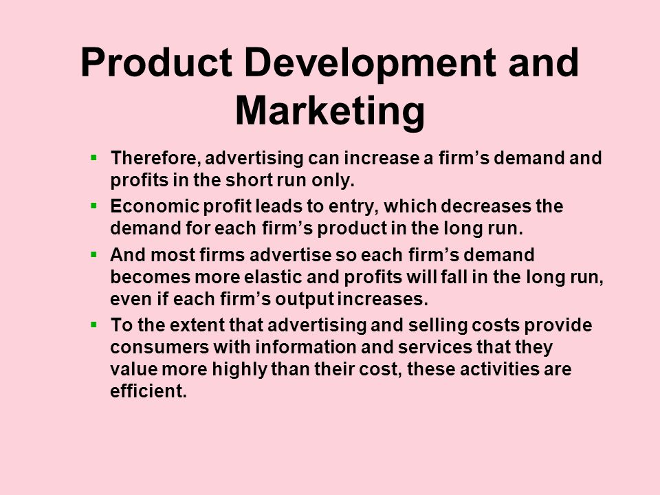 Product Development and Marketing  Therefore, advertising can increase a firm's demand and profits in the short run only.