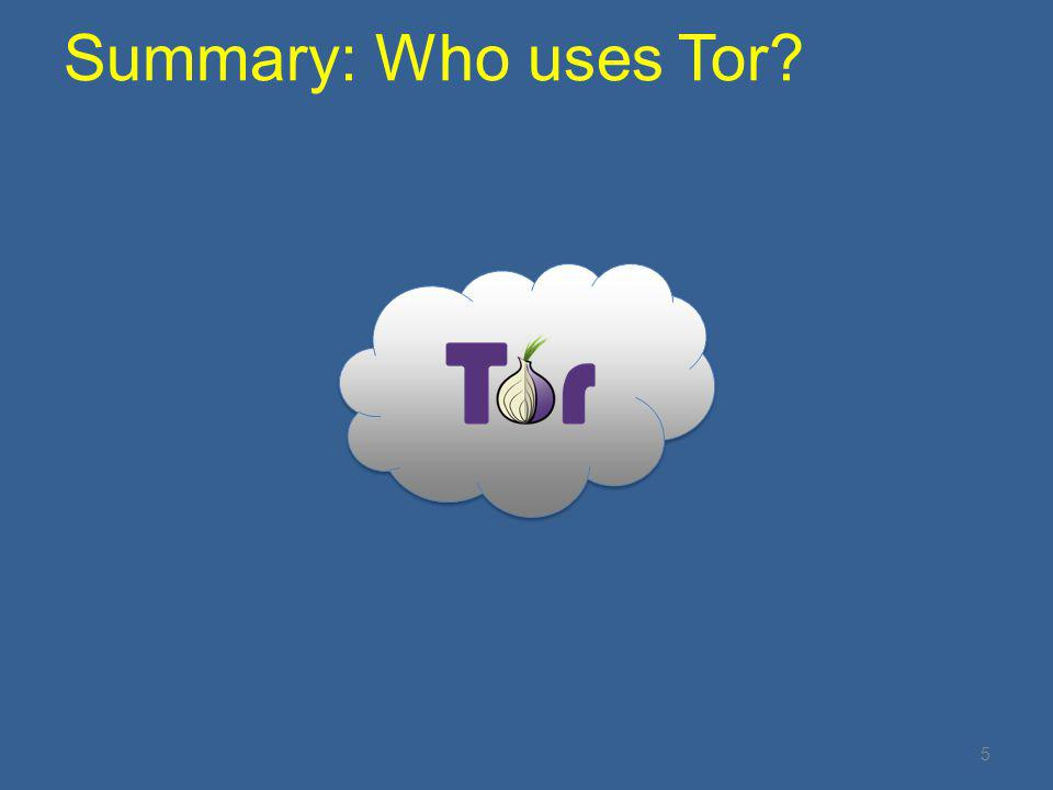 5 Summary: Who uses Tor?