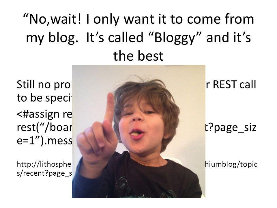 """""""No,wait! I only want it to come from my blog. It's called """"Bloggy"""" and it's the best Still no problem. We'll just change our REST call to be specific"""