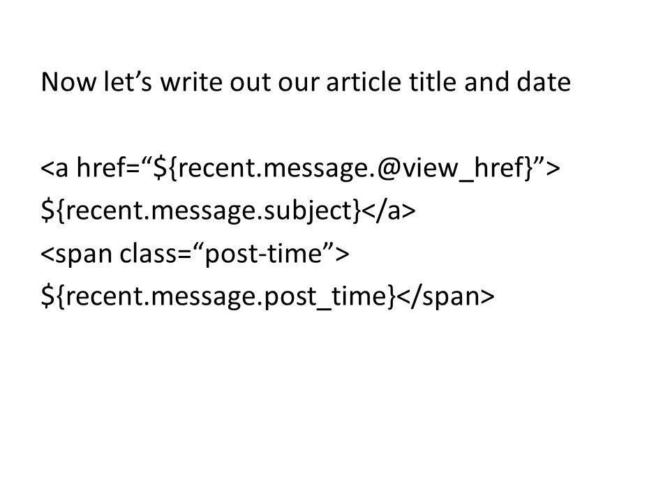 Now let's write out our article title and date ${recent.message.subject} ${recent.message.post_time}