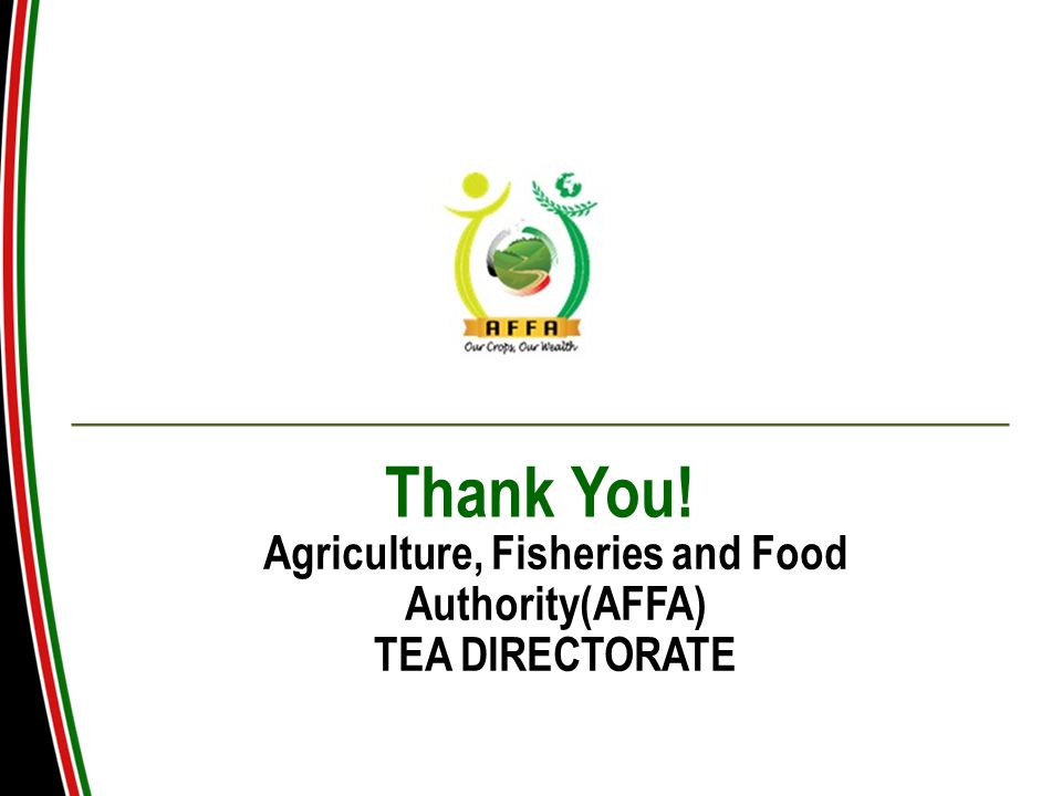 Thank You! Agriculture, Fisheries and Food Authority(AFFA) TEA DIRECTORATE