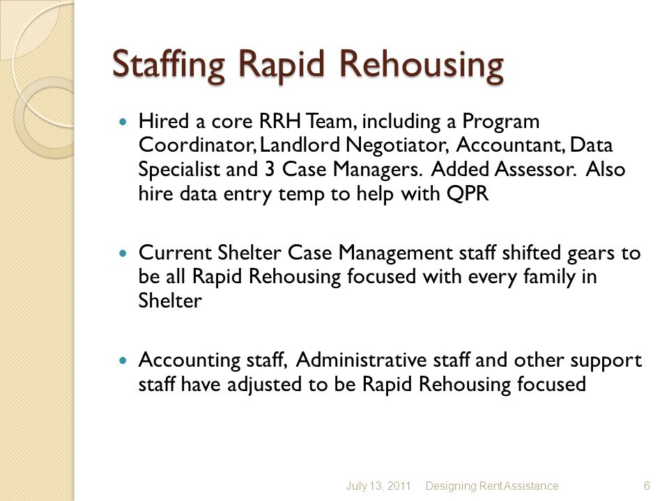 Staffing Rapid Rehousing Hired a core RRH Team, including a Program Coordinator, Landlord Negotiator, Accountant, Data Specialist and 3 Case Managers.