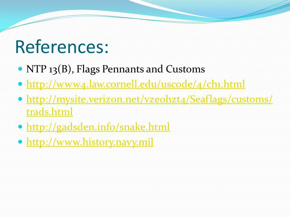 References: NTP 13(B), Flags Pennants and Customs http://www4.law.cornell.edu/uscode/4/ch1.html http://mysite.verizon.net/vzeohzt4/Seaflags/customs/ t
