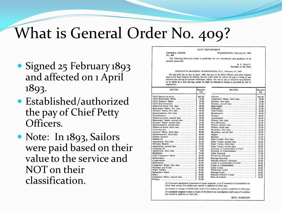 What is General Order No. 409? Signed 25 February 1893 and affected on 1 April 1893. Established/authorized the pay of Chief Petty Officers. Note: In