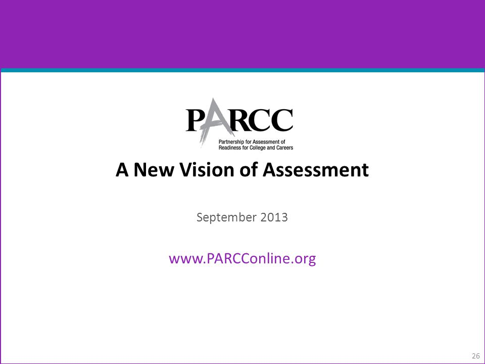 A New Vision of Assessment September 2013 www.PARCConline.org 26
