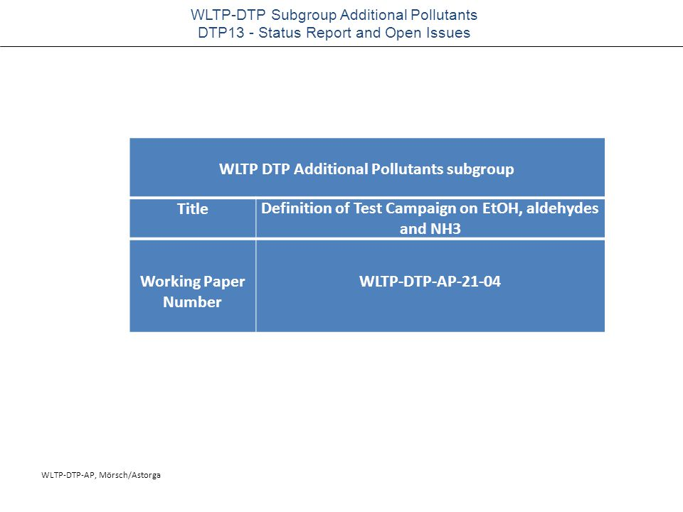WLTP-DTP-AP, Mörsch/Astorga WLTP-DTP Subgroup Additional Pollutants DTP13 - Status Report and Open Issues WLTP DTP Additional Pollutants subgroup TitleDefinition of Test Campaign on EtOH, aldehydes and NH3 Working Paper Number WLTP-DTP-AP-21-04