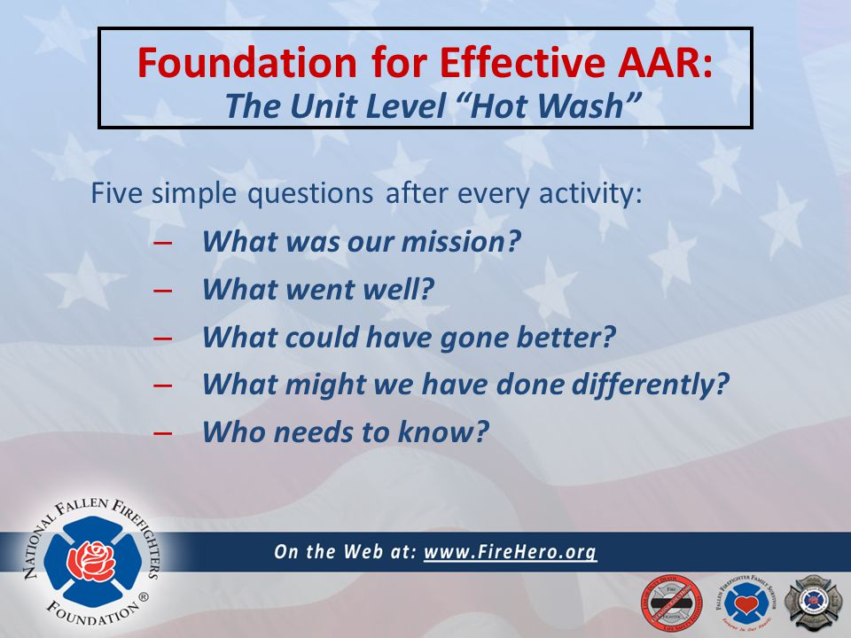 Foundation for Effective AAR: Five simple questions after every activity: – What was our mission.