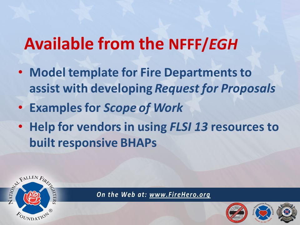 Available from the NFFF/EGH Model template for Fire Departments to assist with developing Request for Proposals Examples for Scope of Work Help for vendors in using FLSI 13 resources to built responsive BHAPs