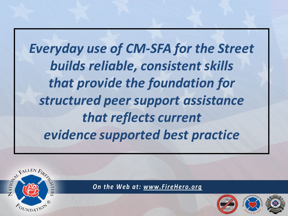 Everyday use of CM-SFA for the Street builds reliable, consistent skills that provide the foundation for structured peer support assistance that reflects current evidence supported best practice