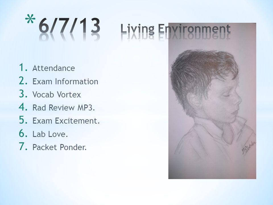 1. Attendance 2. Exam Information 3. Vocab Vortex 4. Rad Review MP3. 5. Exam Excitement. 6. Lab Love. 7. Packet Ponder.