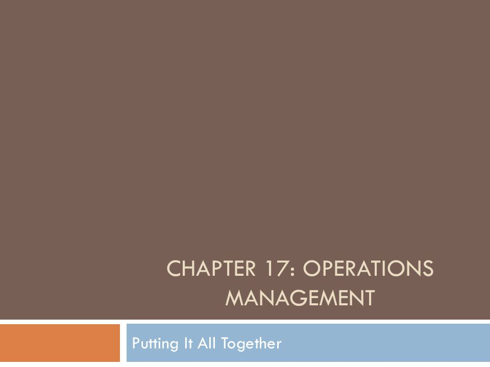 CHAPTER 17: OPERATIONS MANAGEMENT Putting It All Together