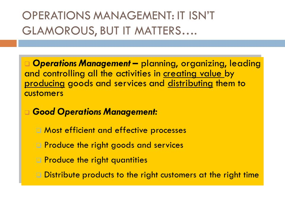 OPERATIONS MANAGEMENT: IT ISN'T GLAMOROUS, BUT IT MATTERS….