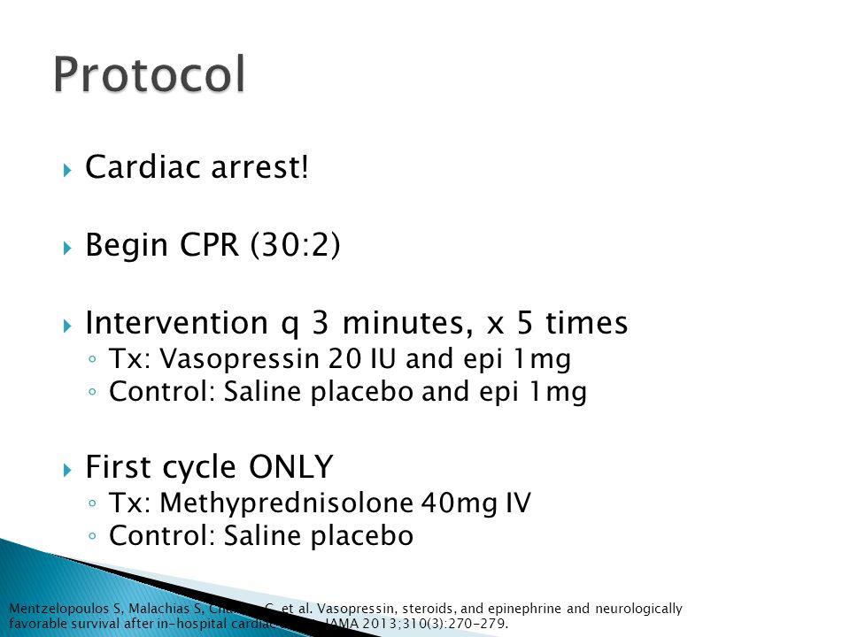  Cardiac arrest!  Begin CPR (30:2)  Intervention q 3 minutes, x 5 times ◦ Tx: Vasopressin 20 IU and epi 1mg ◦ Control: Saline placebo and epi 1mg 