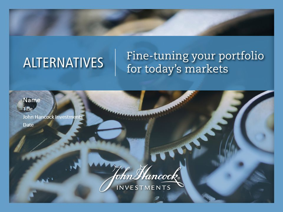 Investing in alternatives with John Hancock Investments The past performance shown here reflects reinvested distributions and the beneficial effect of any expense reductions, and does not guarantee future results.