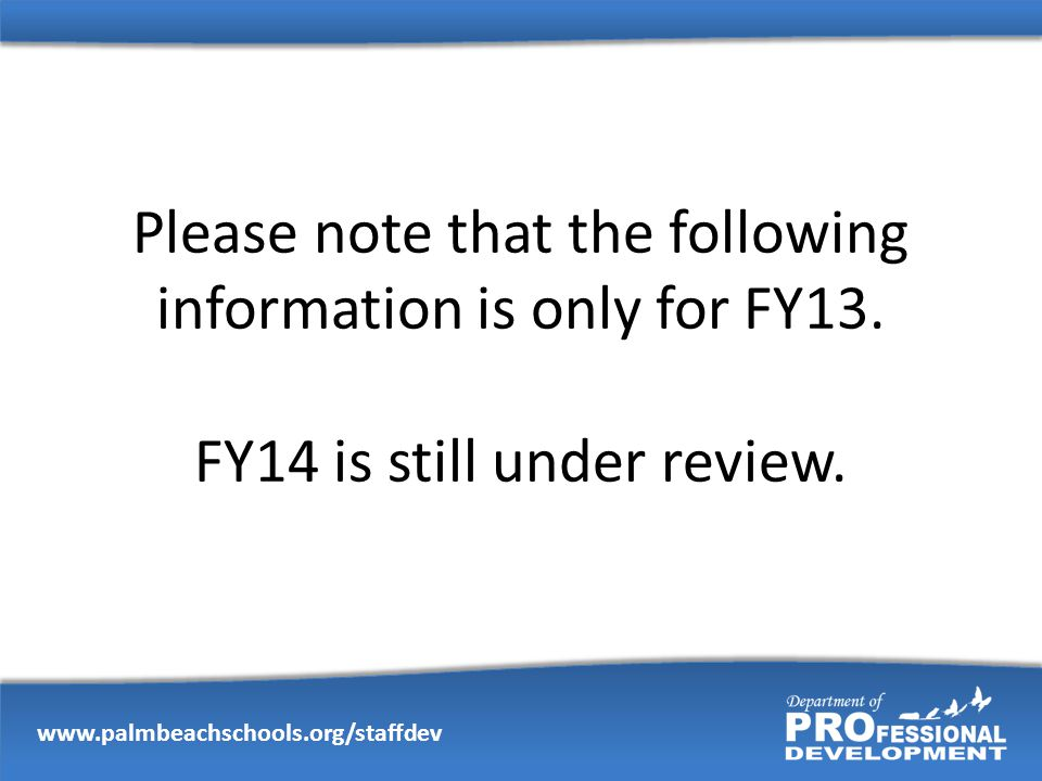 Please note that the following information is only for FY13. FY14 is still under review.