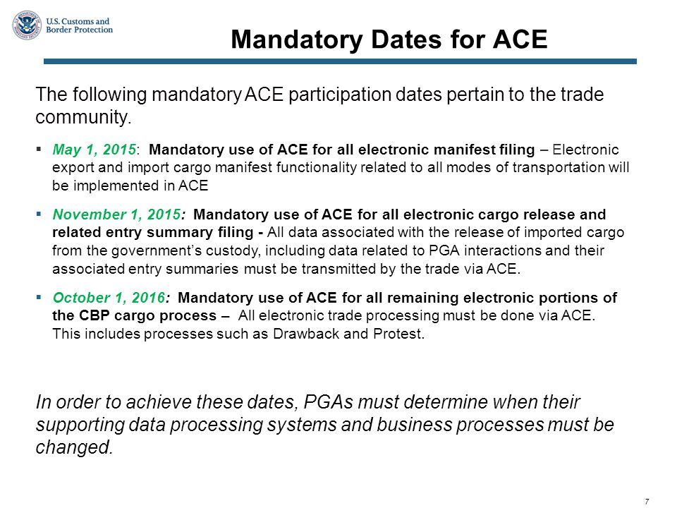 7 Mandatory Dates for ACE The following mandatory ACE participation dates pertain to the trade community.